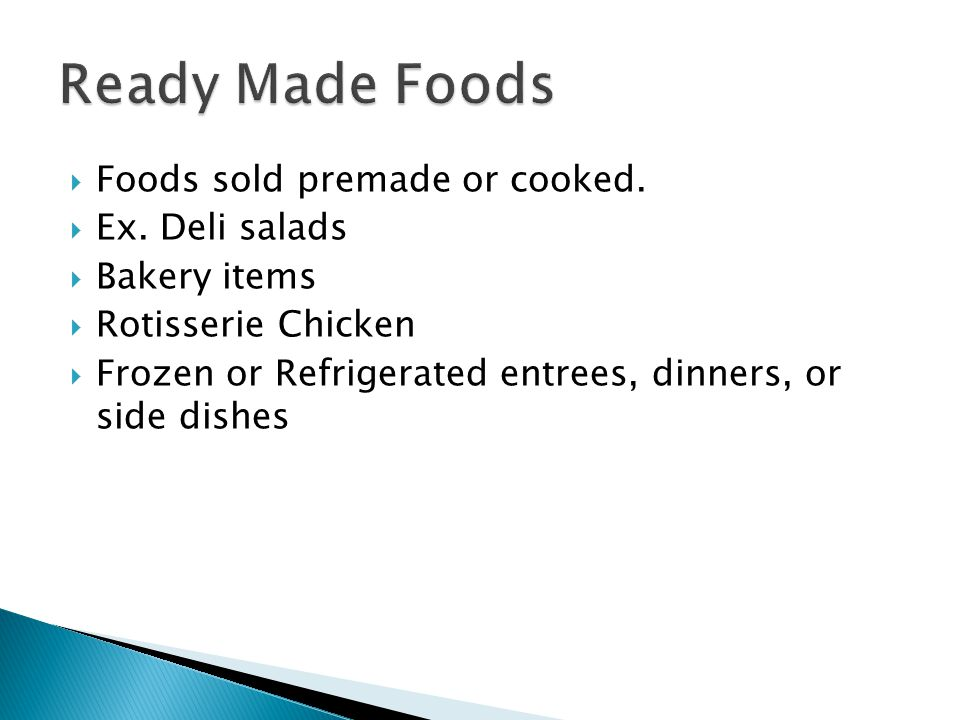 Ready Made Foods Foods sold premade or cooked. Ex. Deli salads