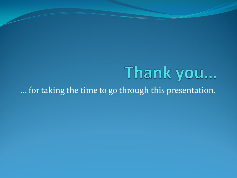 … for taking the time to go through this presentation.