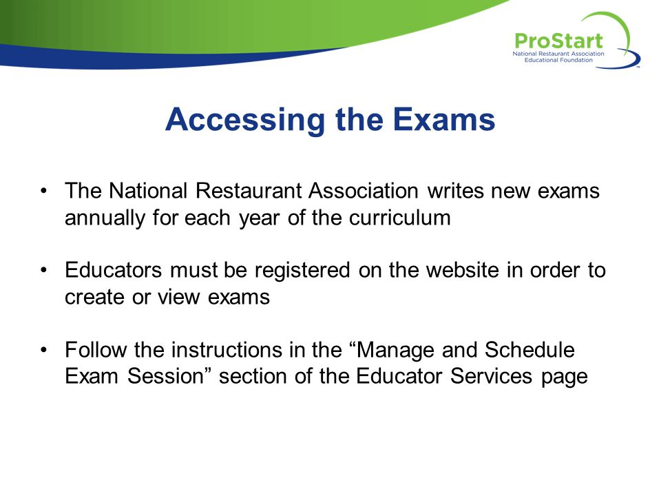 Accessing the Exams The National Restaurant Association writes new exams annually for each year of the curriculum.