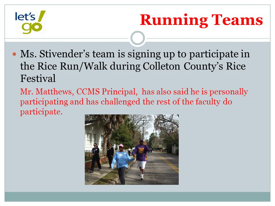 Running Teams Ms. Stivender's team is signing up to participate in the Rice Run/Walk during Colleton County's Rice Festival.