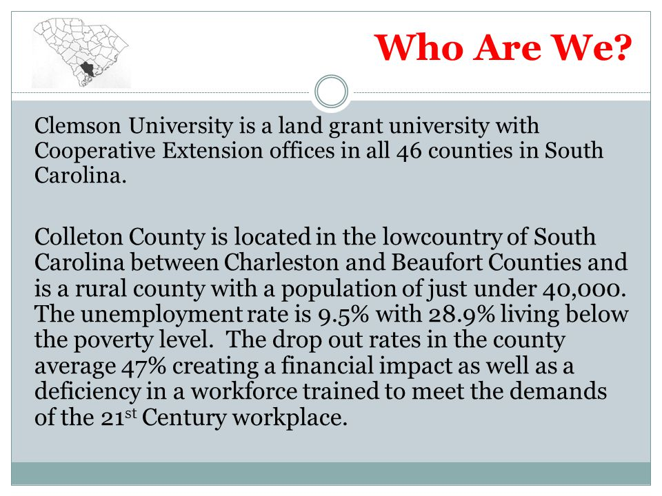 Who Are We Clemson University is a land grant university with Cooperative Extension offices in all 46 counties in South Carolina.