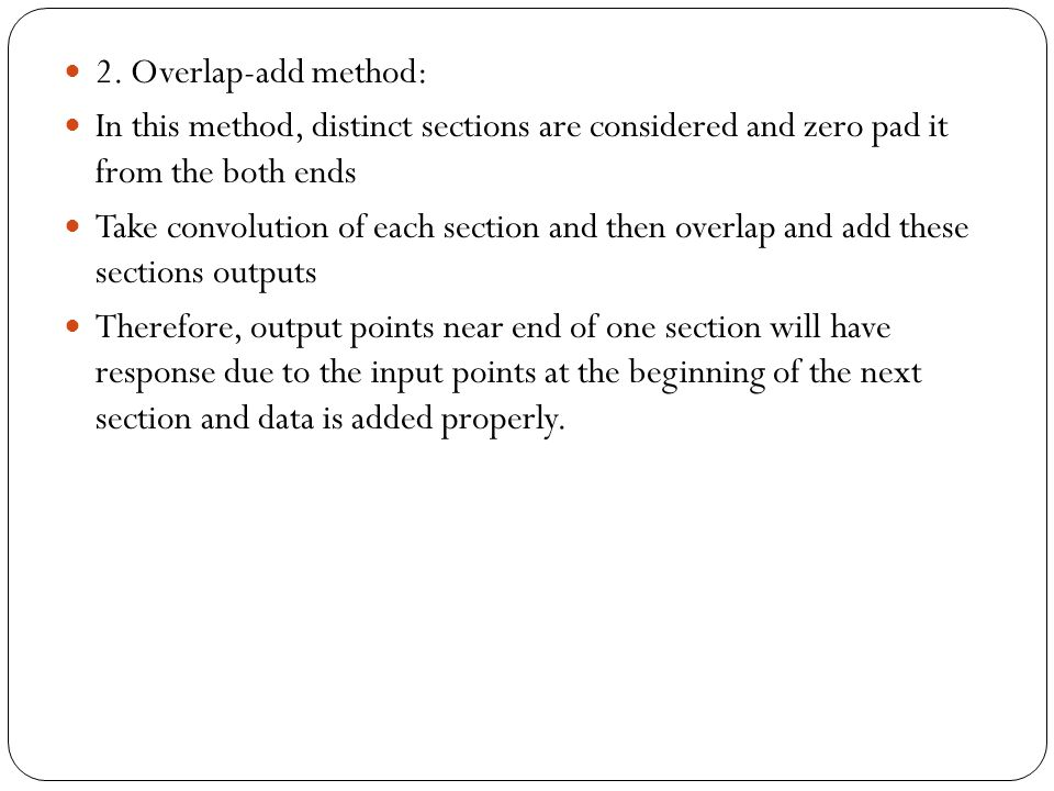 2. Overlap-add method: In this method, distinct sections are considered and zero pad it from the both ends.