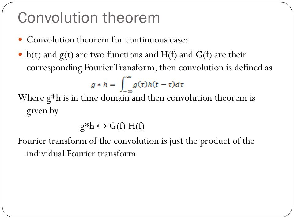 Convolution theorem Convolution theorem for continuous case: