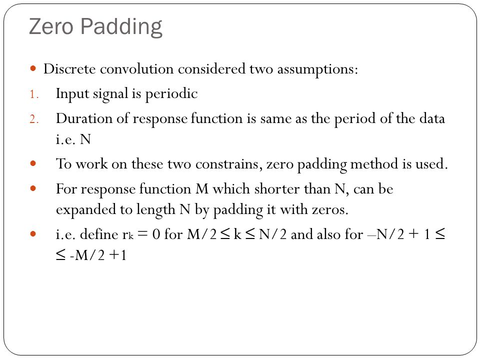 Zero Padding Discrete convolution considered two assumptions: