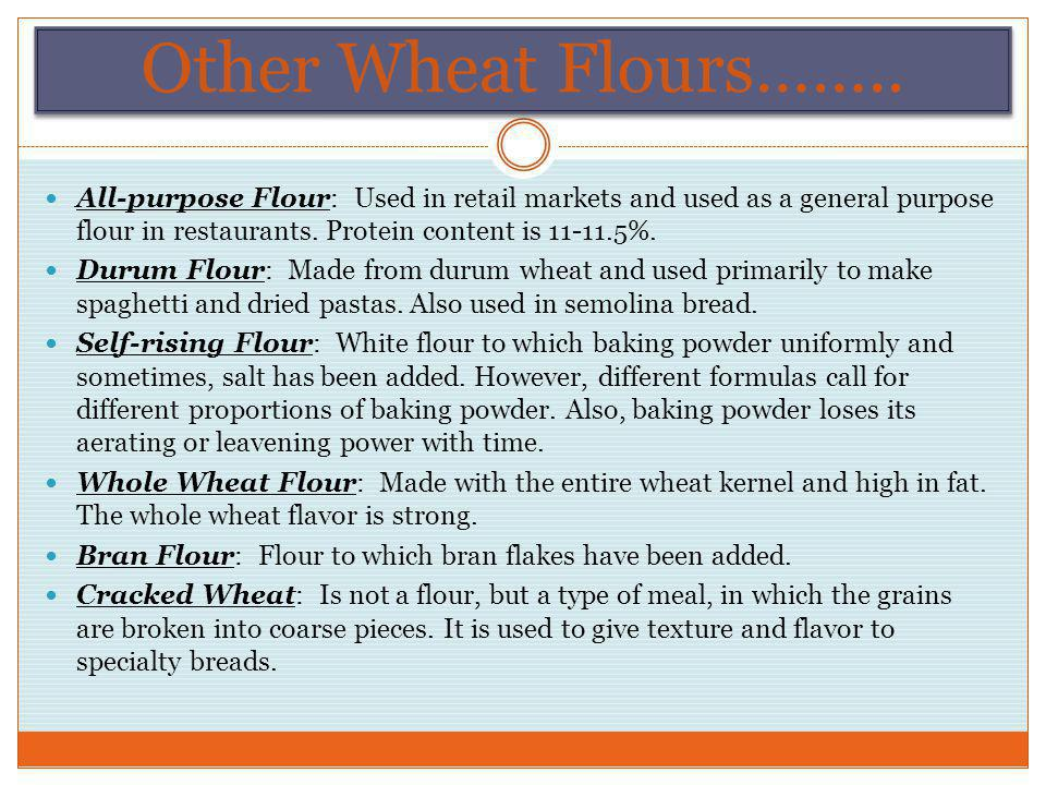 Other Wheat Flours…….. All-purpose Flour: Used in retail markets and used as a general purpose flour in restaurants. Protein content is 11-11.5%.