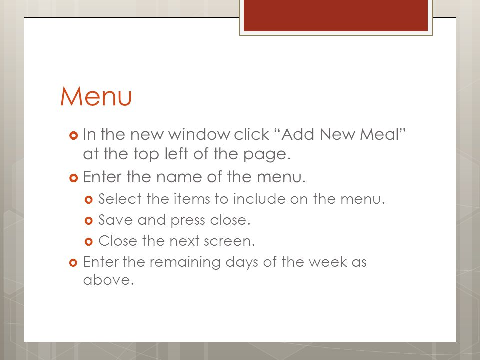 Menu In the new window click Add New Meal at the top left of the page. Enter the name of the menu.
