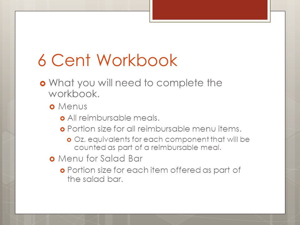 6 Cent Workbook What you will need to complete the workbook. Menus