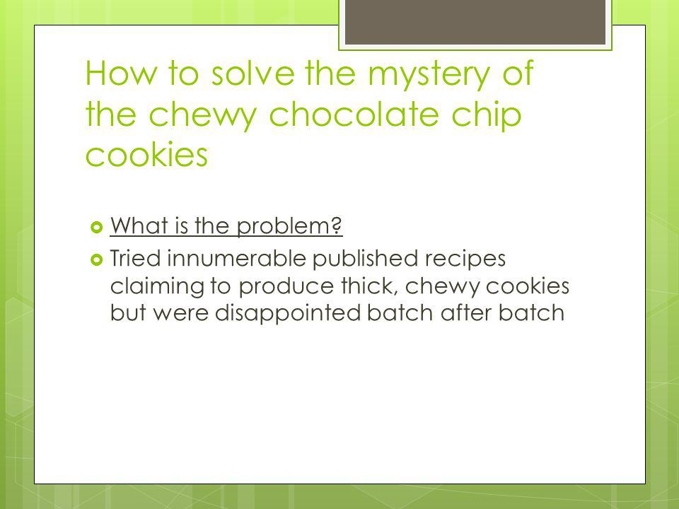 How to solve the mystery of the chewy chocolate chip cookies