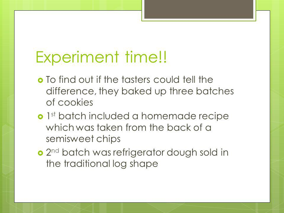 Experiment time!! To find out if the tasters could tell the difference, they baked up three batches of cookies.