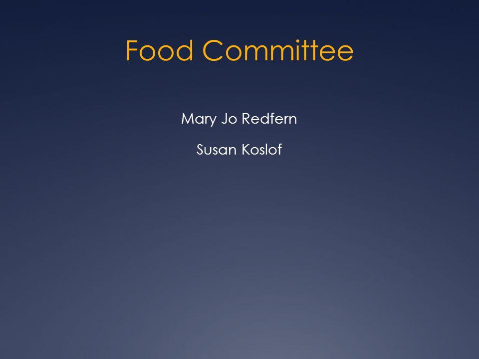 Food Committee Mary Jo Redfern Susan Koslof
