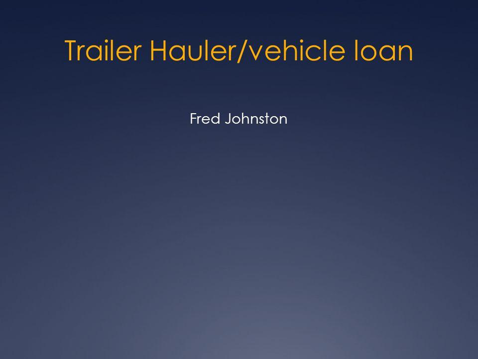 Trailer Hauler/vehicle loan