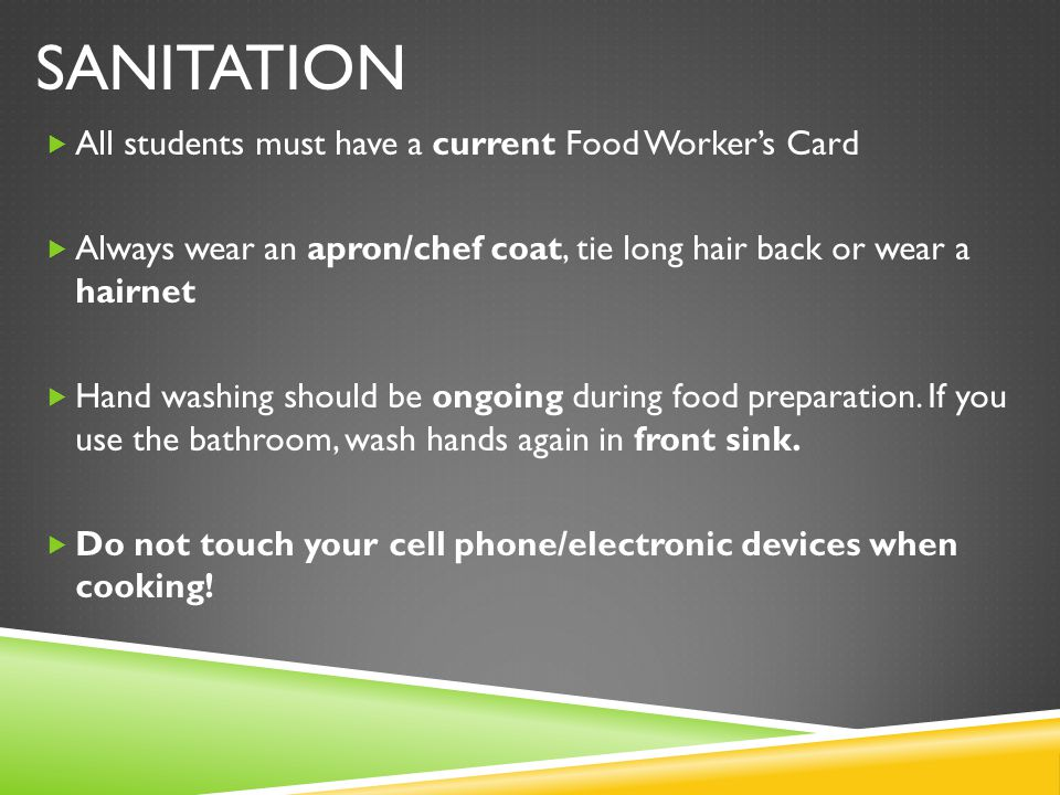 Sanitation All students must have a current Food Worker's Card