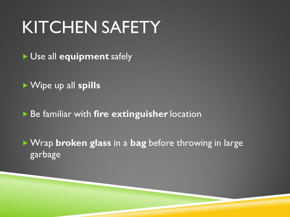 Kitchen Safety Use all equipment safely Wipe up all spills