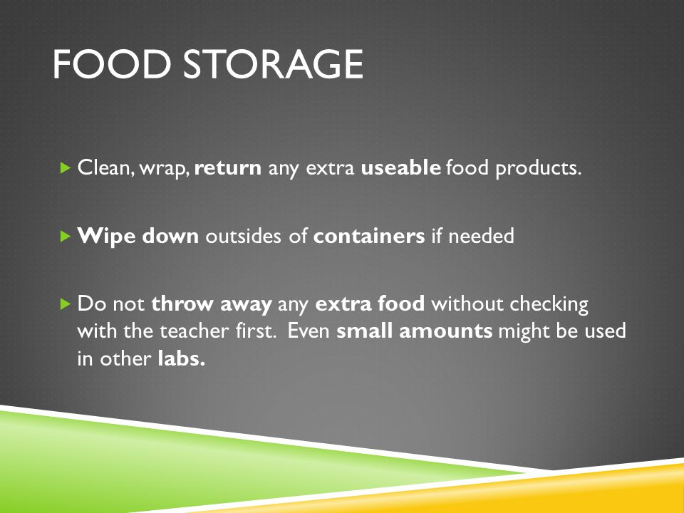 Food Storage Clean, wrap, return any extra useable food products.