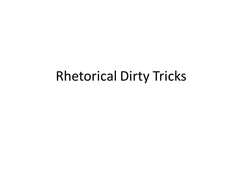 Rhetorical Dirty Tricks