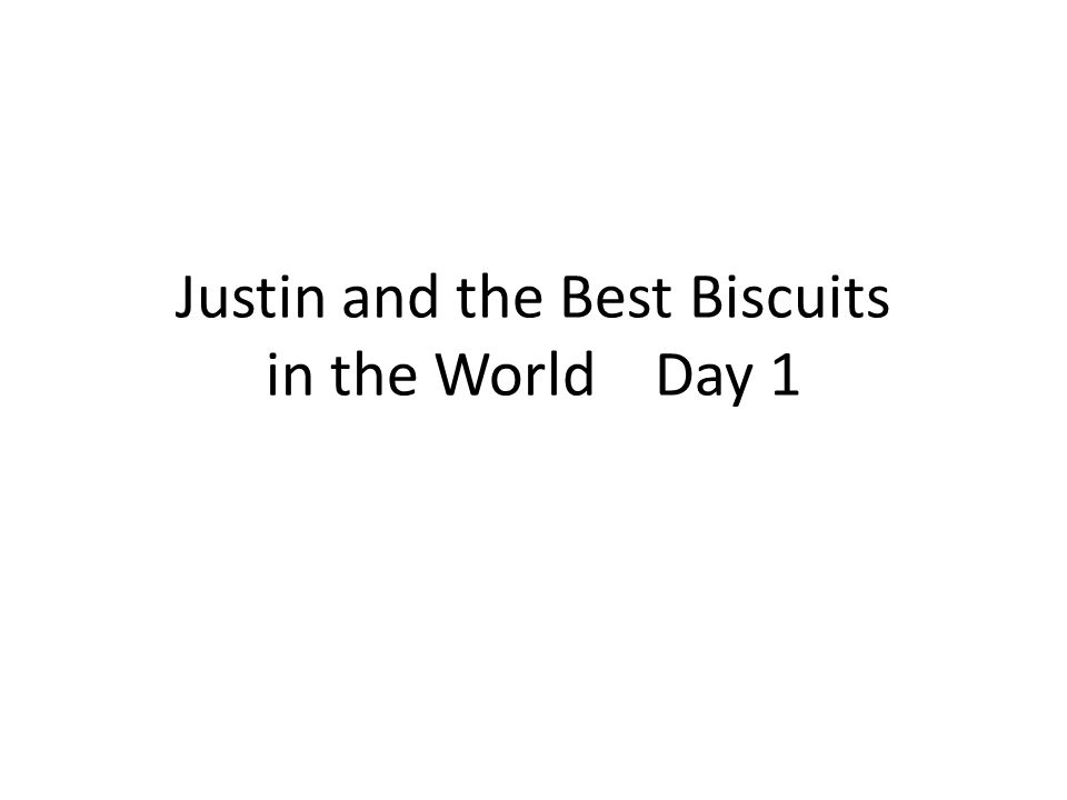 Justin and the Best Biscuits in the World Day 1