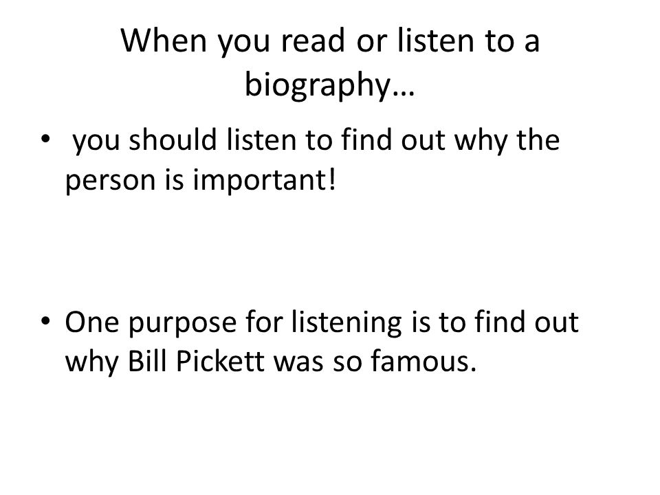 When you read or listen to a biography…