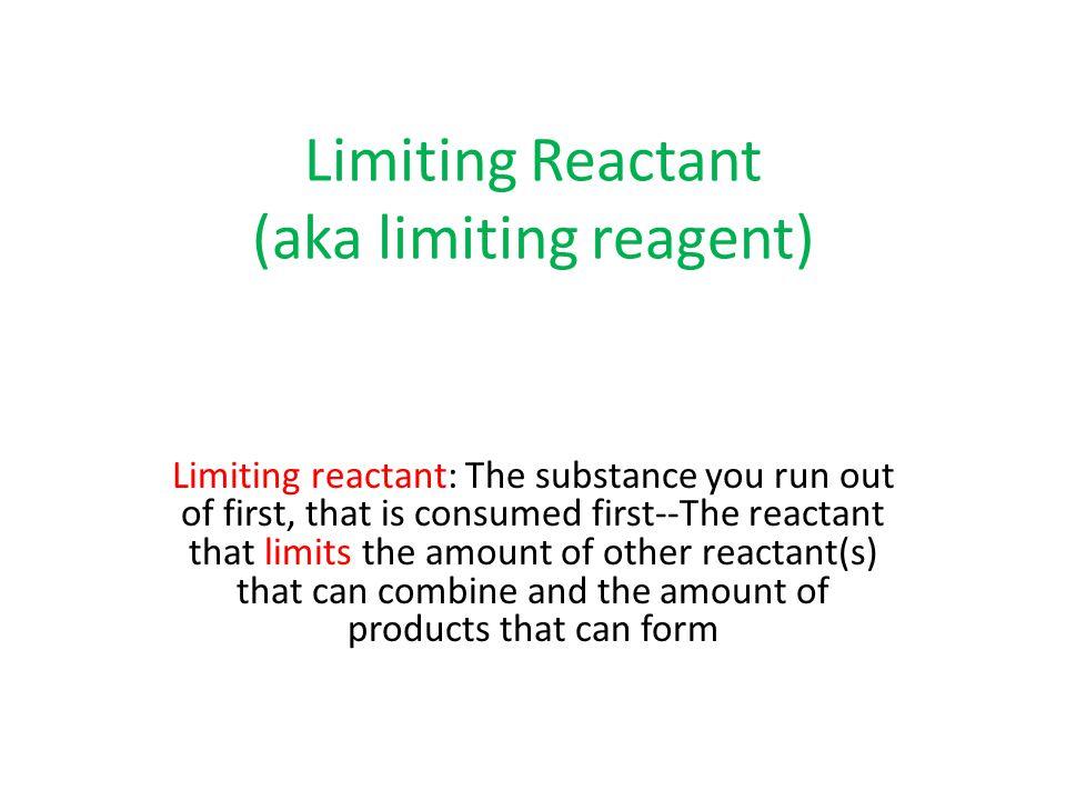 Limiting Reactant (aka limiting reagent)