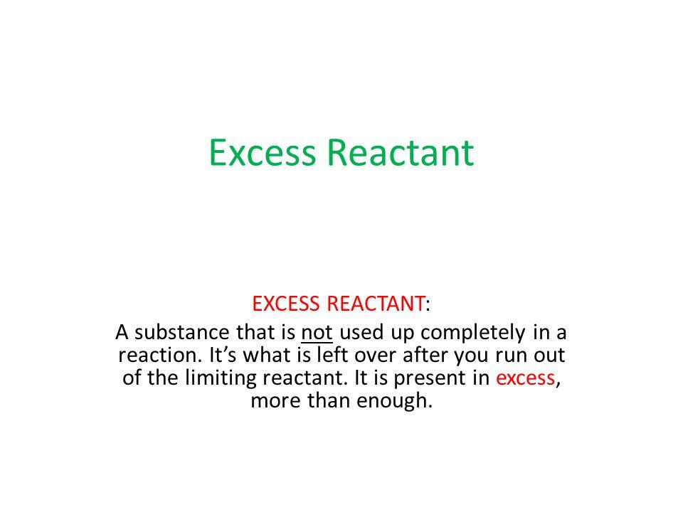 Excess Reactant EXCESS REACTANT: