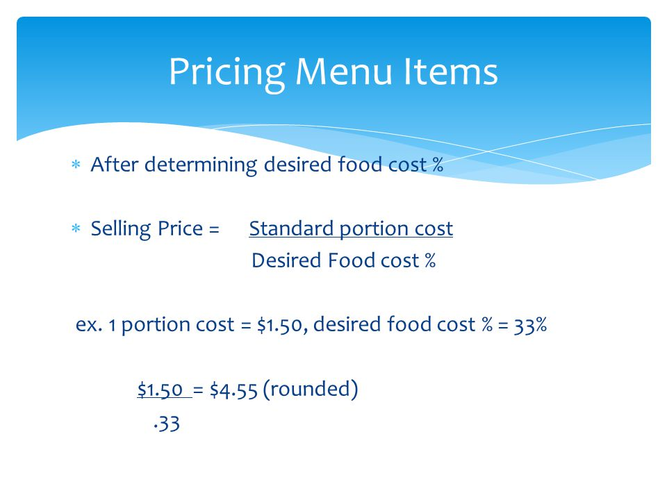 Pricing Menu Items After determining desired food cost %