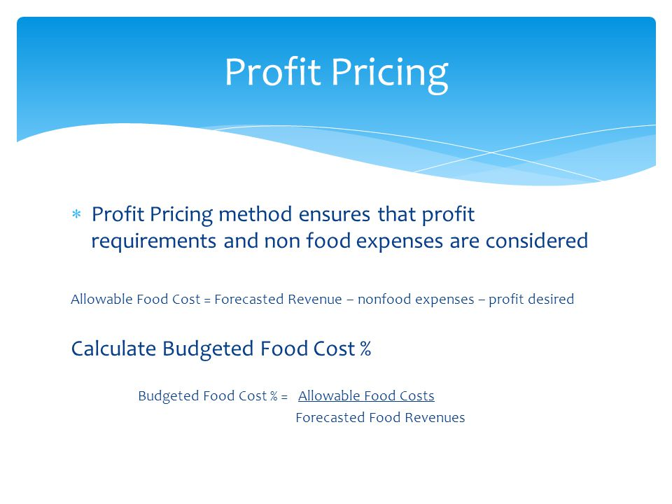 Profit Pricing Profit Pricing method ensures that profit requirements and non food expenses are considered.