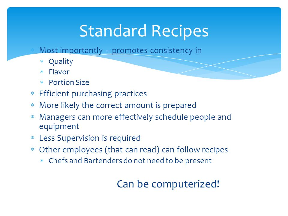 Standard Recipes Most importantly – promotes consistency in