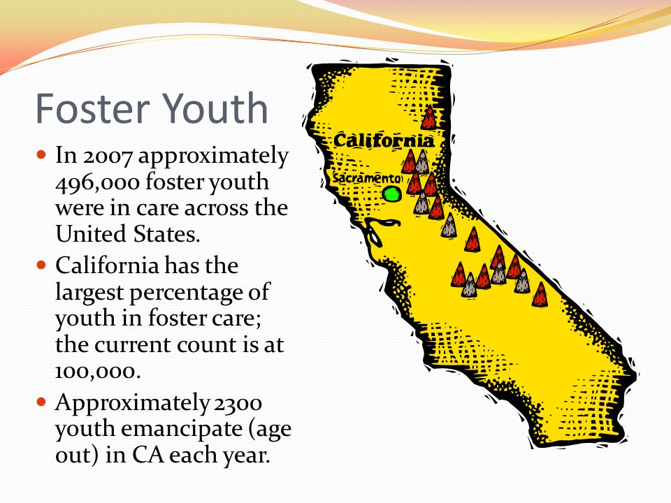 Foster Youth In 2007 approximately 496,000 foster youth were in care across the United States.