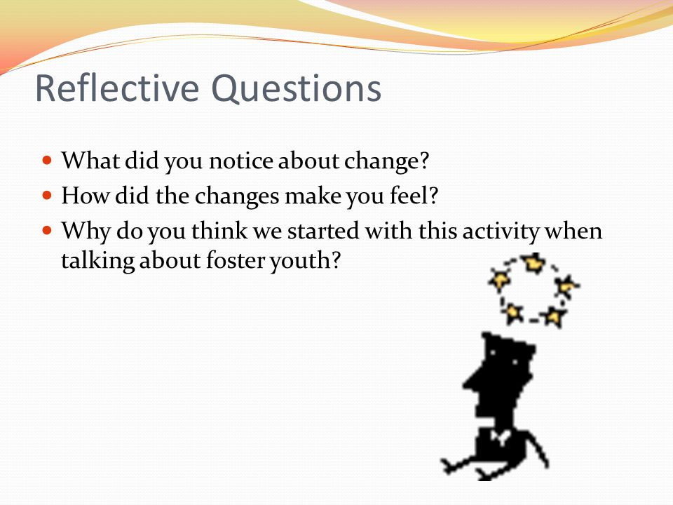 Reflective Questions What did you notice about change