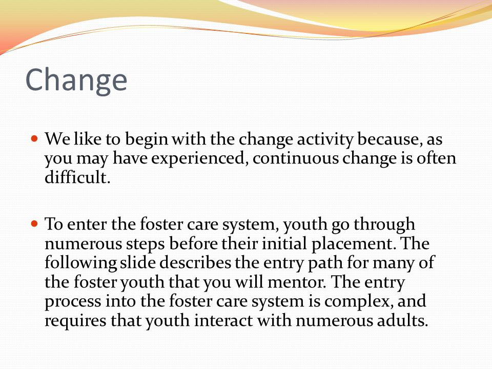 Change We like to begin with the change activity because, as you may have experienced, continuous change is often difficult.