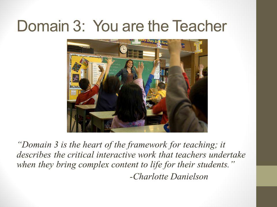 Domain 3: You are the Teacher