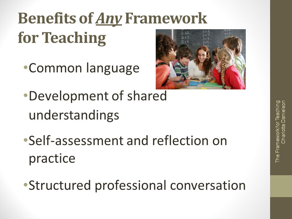 Benefits of Any Framework for Teaching