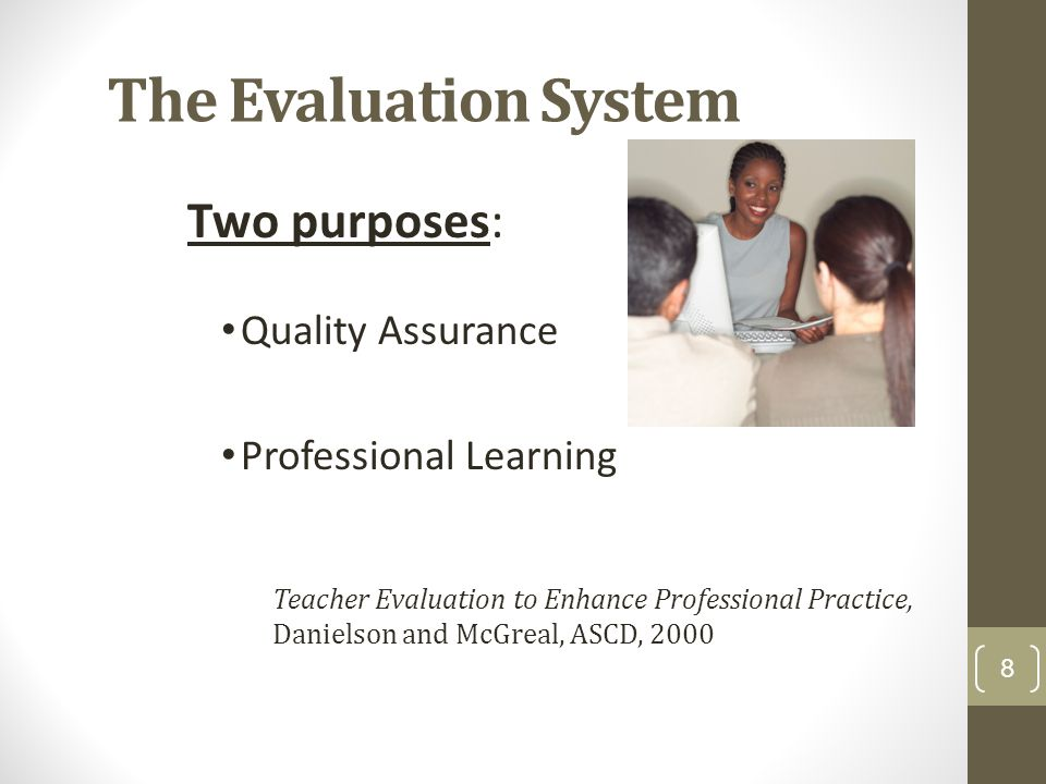 The Evaluation System Two purposes: Quality Assurance