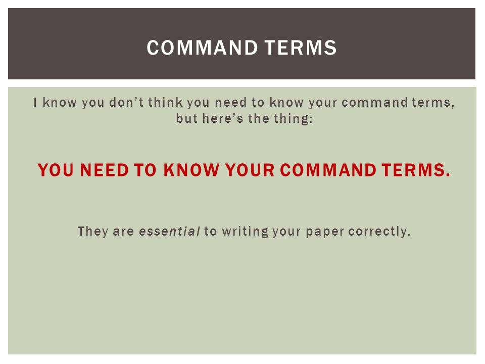 YOU NEED TO KNOW YOUR COMMAND TERMS.