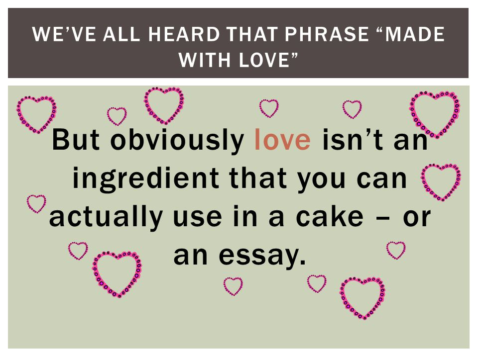 We've all heard that phrase made with love