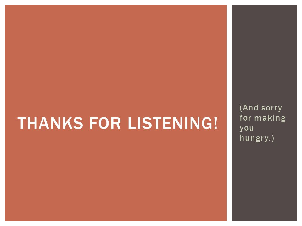 Thanks for listening! (And sorry for making you hungry.)