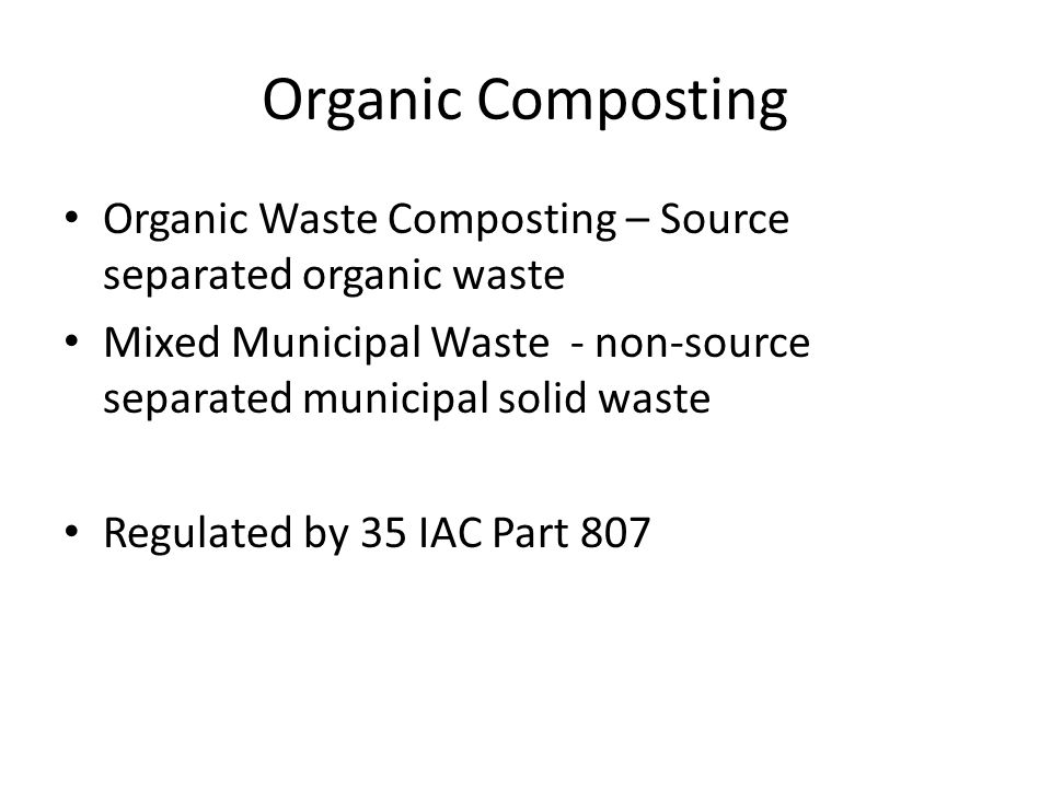 Organic Composting Organic Waste Composting – Source separated organic waste. Mixed Municipal Waste - non-source separated municipal solid waste.