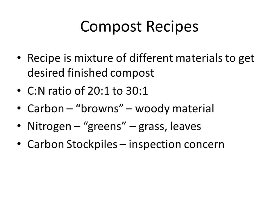 Compost Recipes Recipe is mixture of different materials to get desired finished compost. C:N ratio of 20:1 to 30:1.