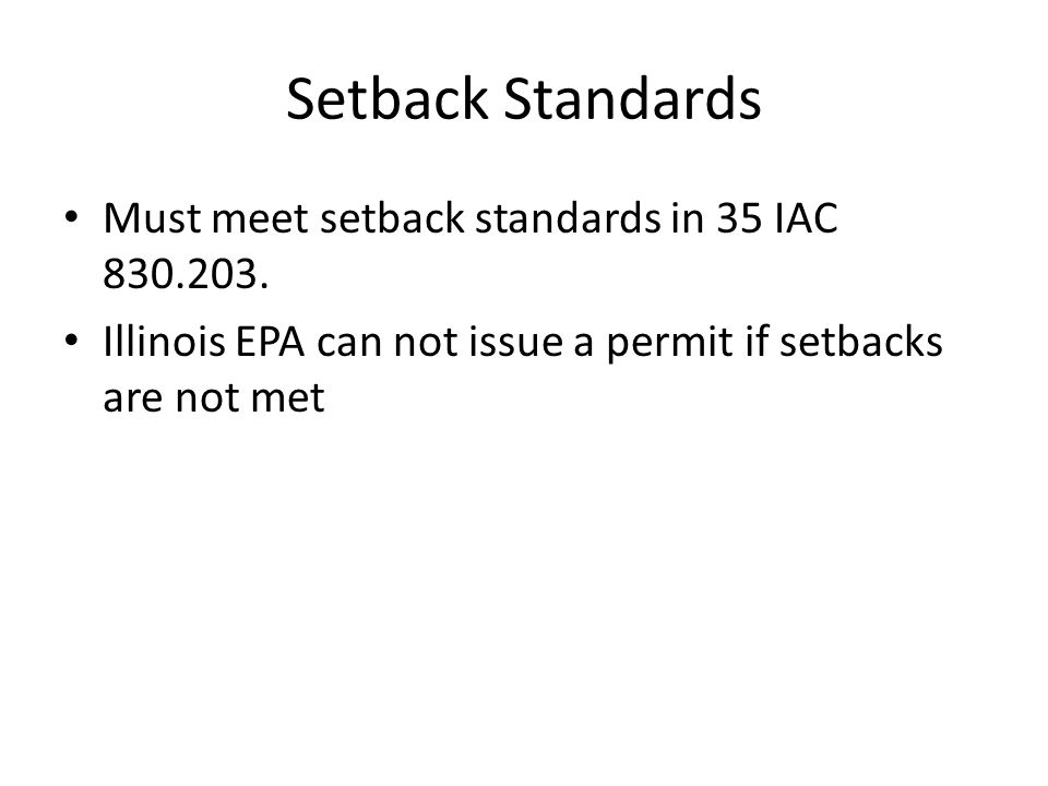 Setback Standards Must meet setback standards in 35 IAC 830.203.
