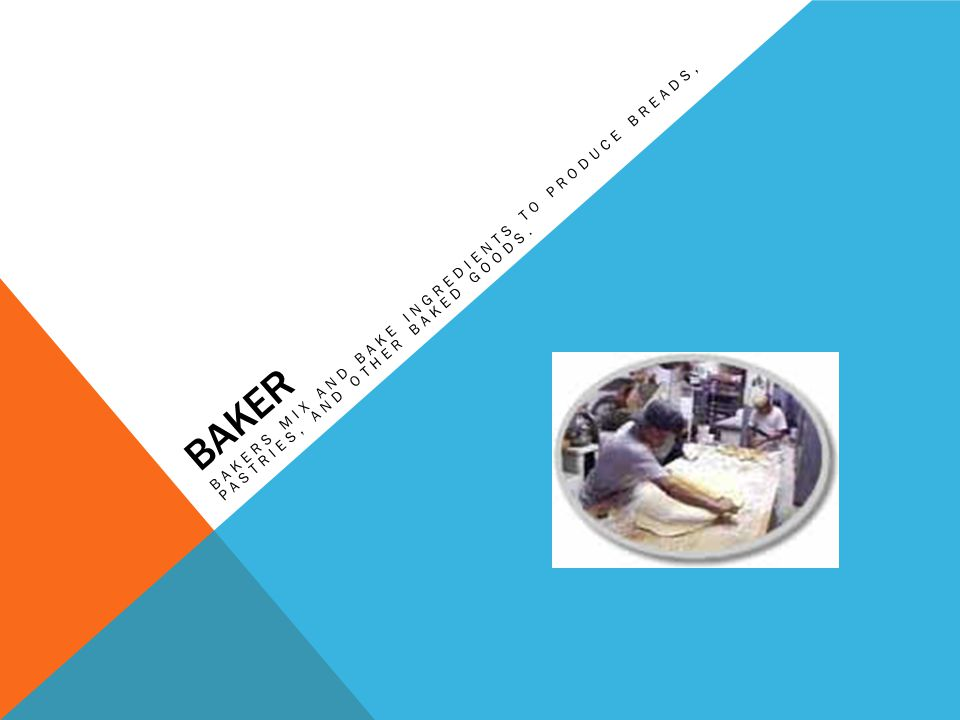 Baker Bakers mix and bake ingredients to produce breads, pastries, and other baked goods.