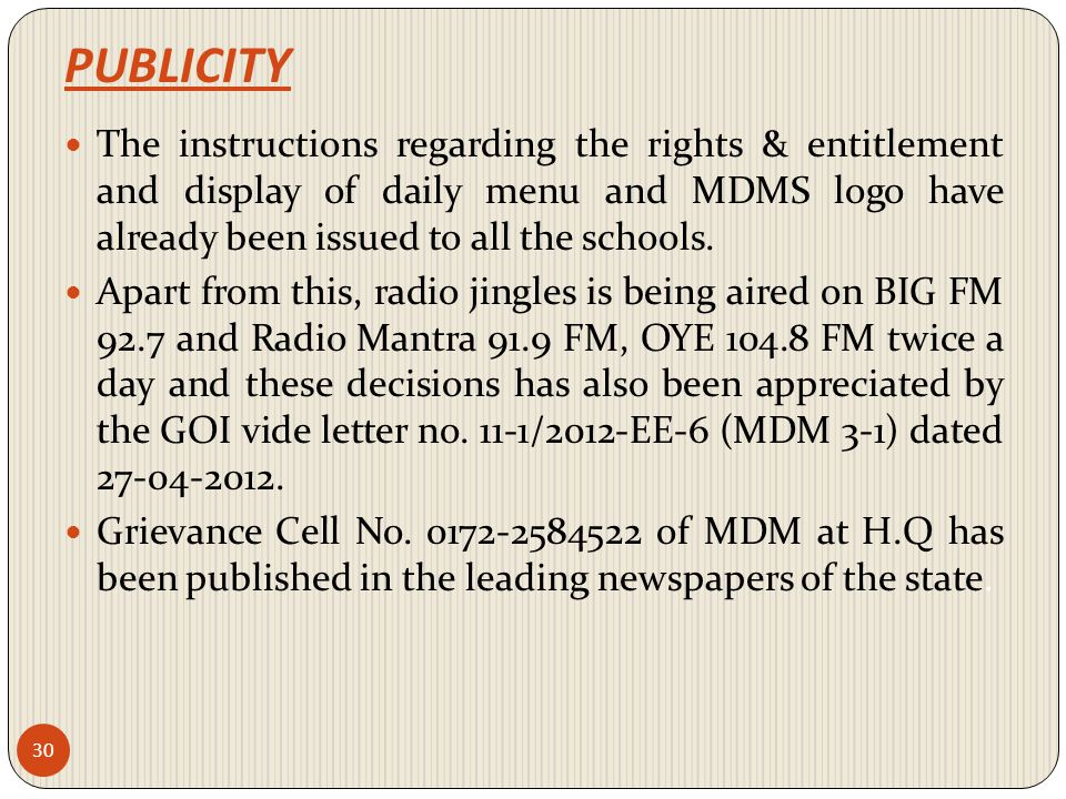 PUBLICITY The instructions regarding the rights & entitlement and display of daily menu and MDMS logo have already been issued to all the schools.