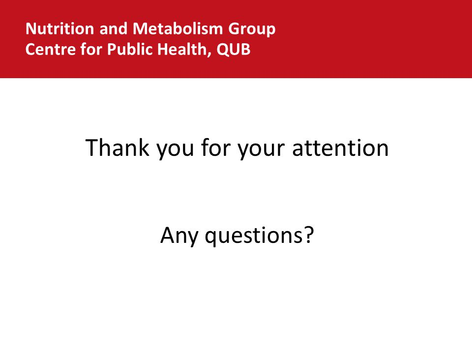 Nutrition and Metabolism Group Centre for Public Health, QUB