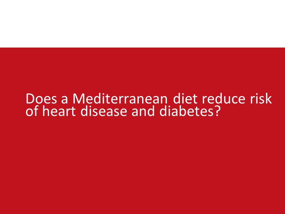 Does a Mediterranean diet reduce risk of heart disease and diabetes