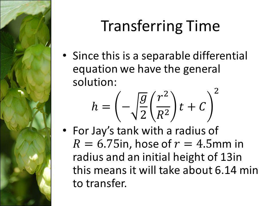 Transferring Time Since this is a separable differential equation we have the general solution: ℎ= − 𝑔 2 𝑟 2 𝑅 2 𝑡+𝐶 2.