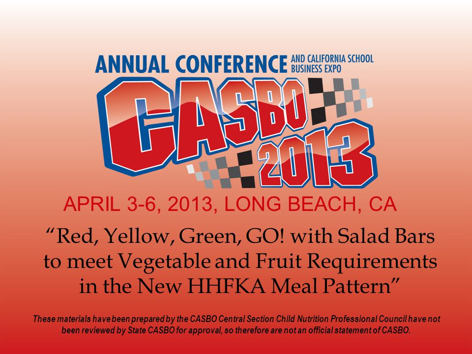 APRIL 3-6, 2013, LONG BEACH, CA Red, Yellow, Green, GO! with Salad Bars to meet Vegetable and Fruit Requirements in the New HHFKA Meal Pattern