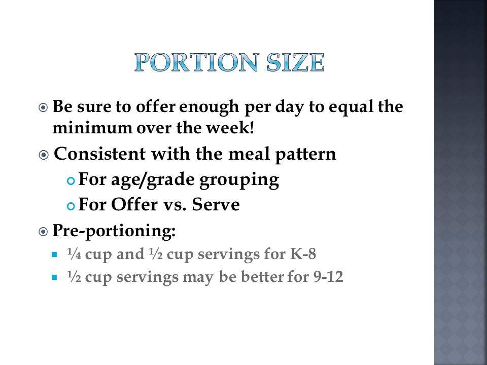 PORTION SIZE Consistent with the meal pattern For age/grade grouping