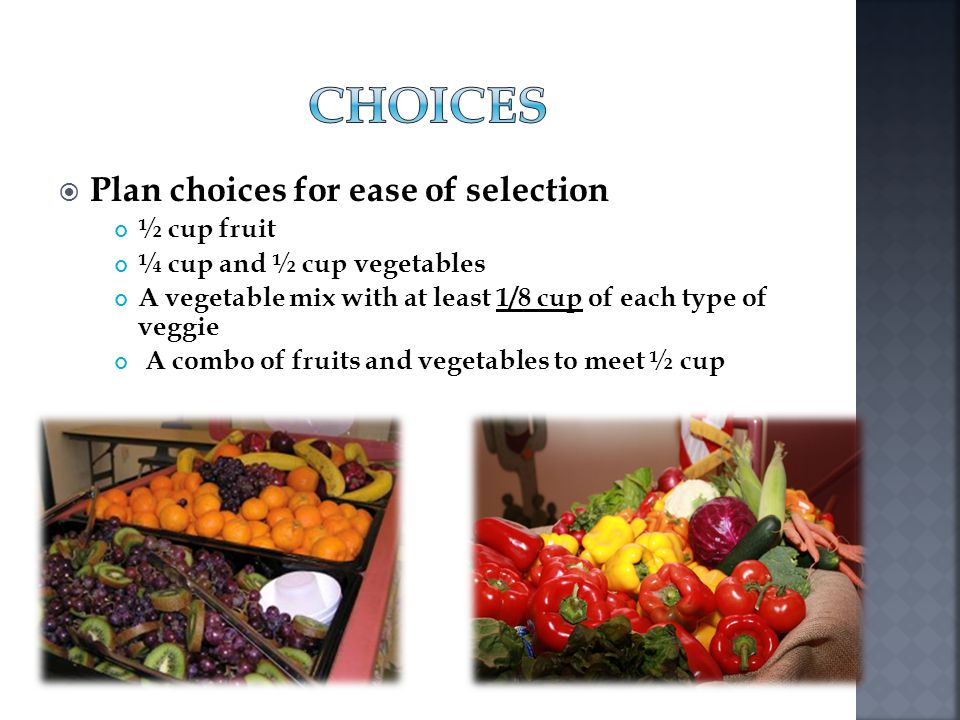 CHOICES Plan choices for ease of selection ½ cup fruit