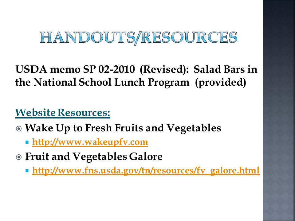 Handouts/Resources USDA memo SP 02-2010 (Revised): Salad Bars in the National School Lunch Program (provided)
