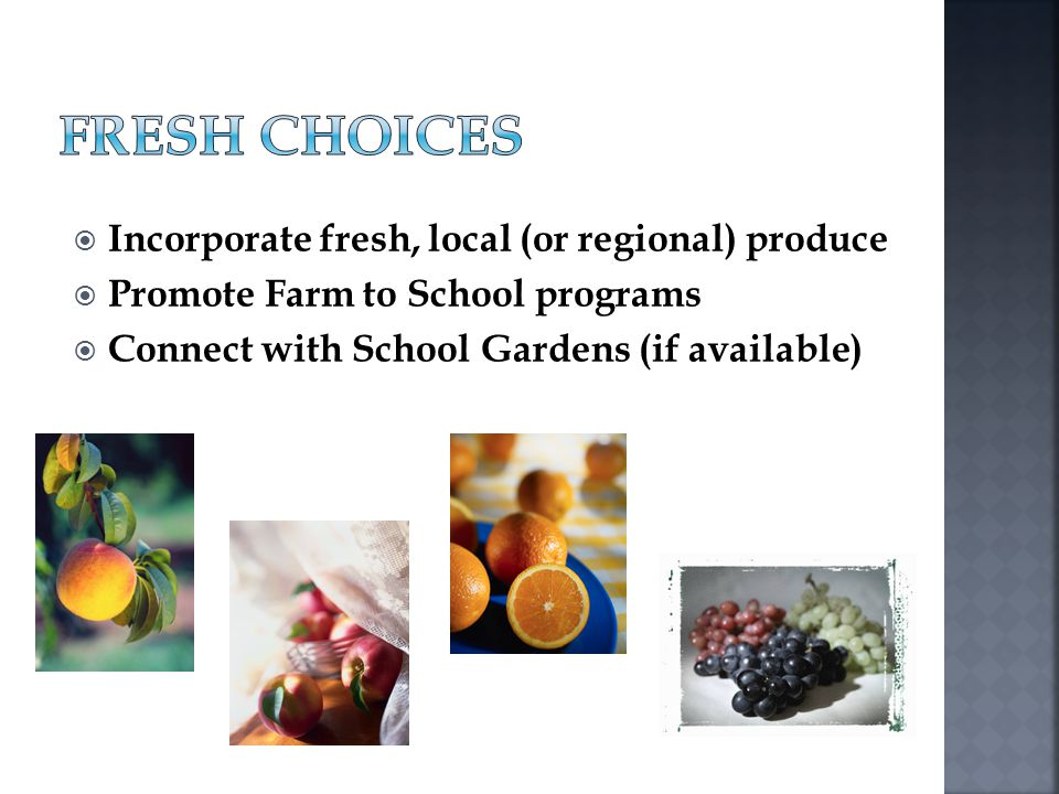 Fresh Choices Incorporate fresh, local (or regional) produce