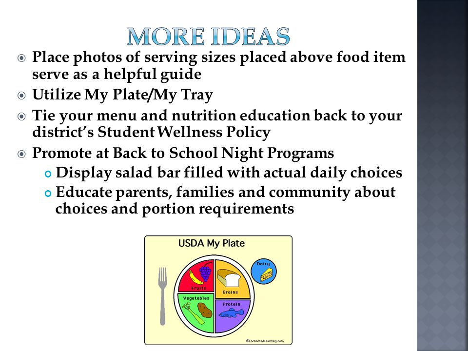 More Ideas Place photos of serving sizes placed above food item serve as a helpful guide. Utilize My Plate/My Tray.