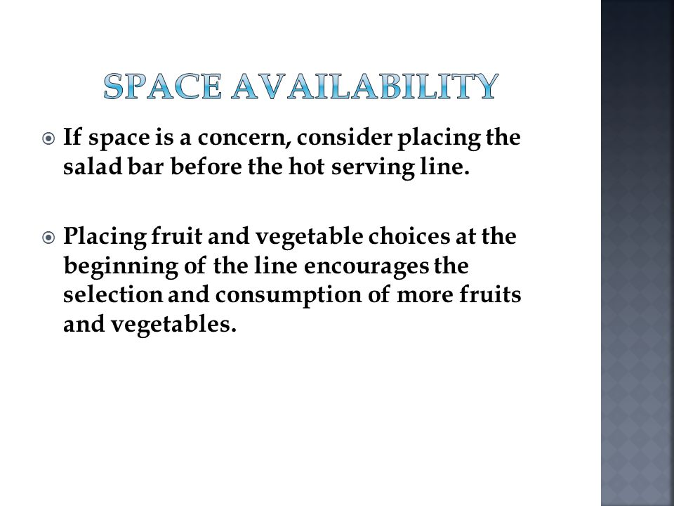 Space Availability If space is a concern, consider placing the salad bar before the hot serving line.